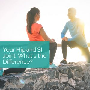 Your Hip and SI Joint: What's the Difference?